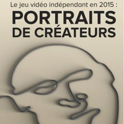 Le jeu vidéo indépendant en 2015 : Portraits de créateurs - le livre